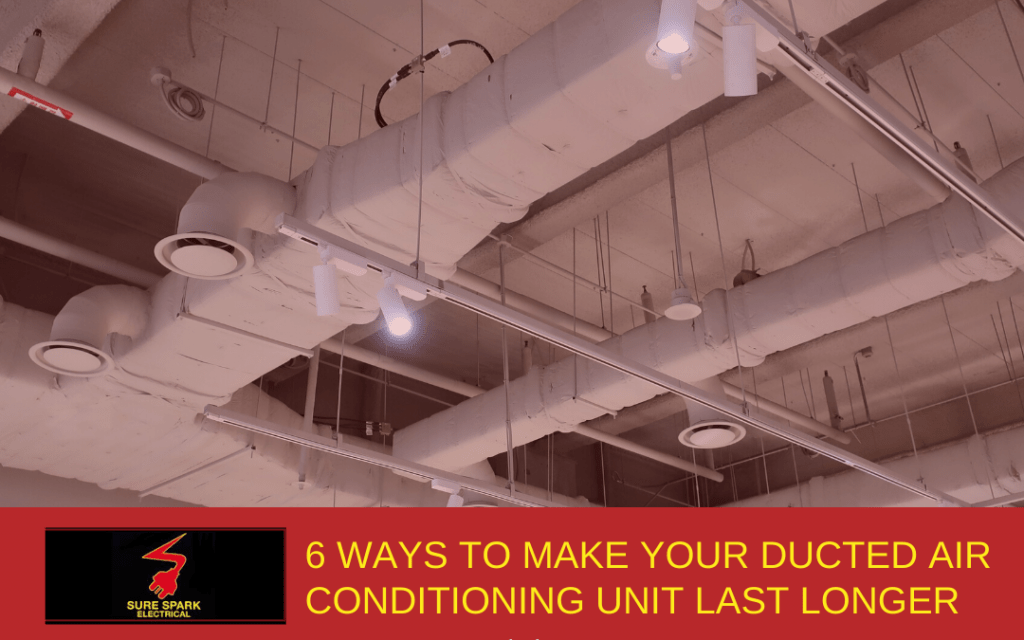 6 Ways to Make your Ducted Air Conditioning Unit Last Longer