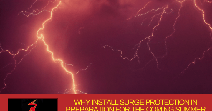 WHY INSTALL SURGE PROTECTION IN PREPARATION FOR THE COMING SUMMER STORMS