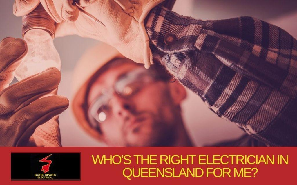 Who's the right electrician in Queensland for me
